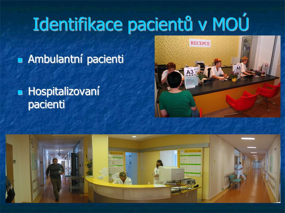 Identifikace pacientů v MOÚ Ambulantní pacienti Ambulantní pacienti Hospitalizovaní pacienti Hospitalizovaní pacienti