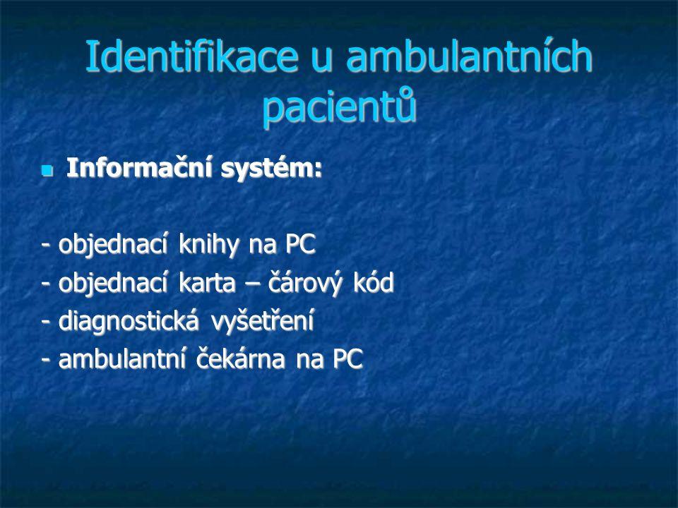 Identifikace u ambulantních pacientů Informační systém: Informační systém: - objednací knihy na PC - objednací karta – čárový kód - diagnostická vyšet