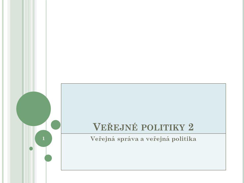V EŘEJNÉ POLITIKY 2 Veřejná správa a veřejná politika 1