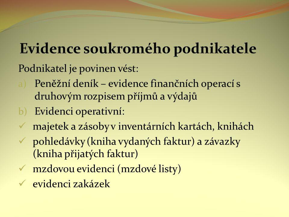 Podnikatel je povinen vést: a) Peněžní deník – evidence finančních operací s druhovým rozpisem příjmů a výdajů b) Evidenci operativní: majetek a zásob
