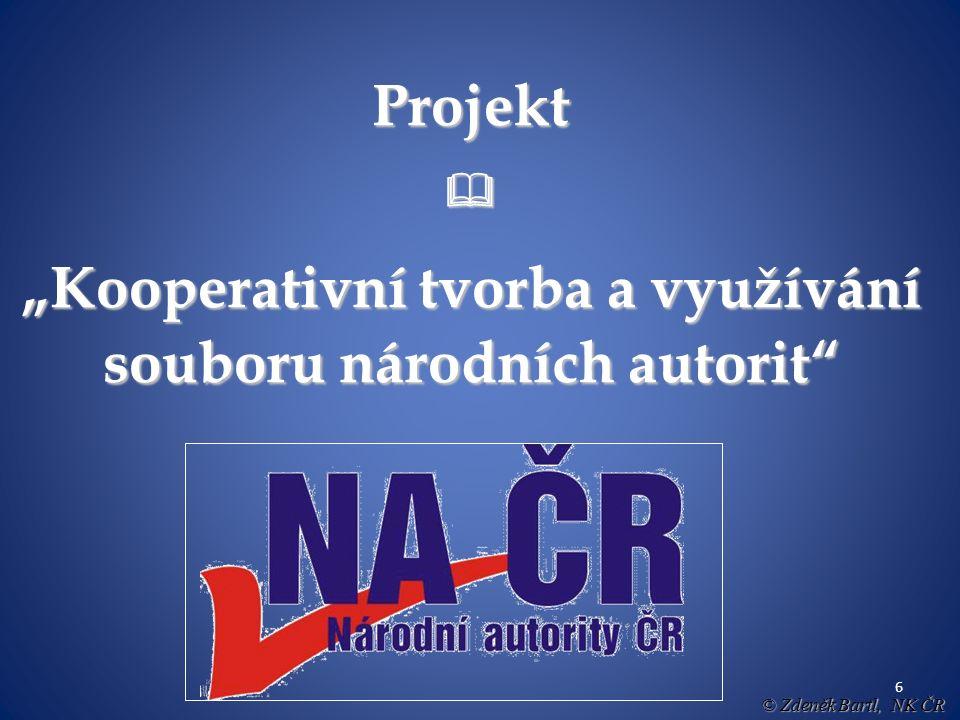 """6 Projekt """"Kooperativní tvorba a využívání souboru národních autorit © Zdeněk Bartl, NK ČR"""