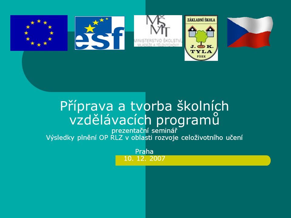 Příprava a tvorba školních vzdělávacích programů prezentační seminář Výsledky plnění OP RLZ v oblasti rozvoje celoživotního učení Praha 10. 12. 2007