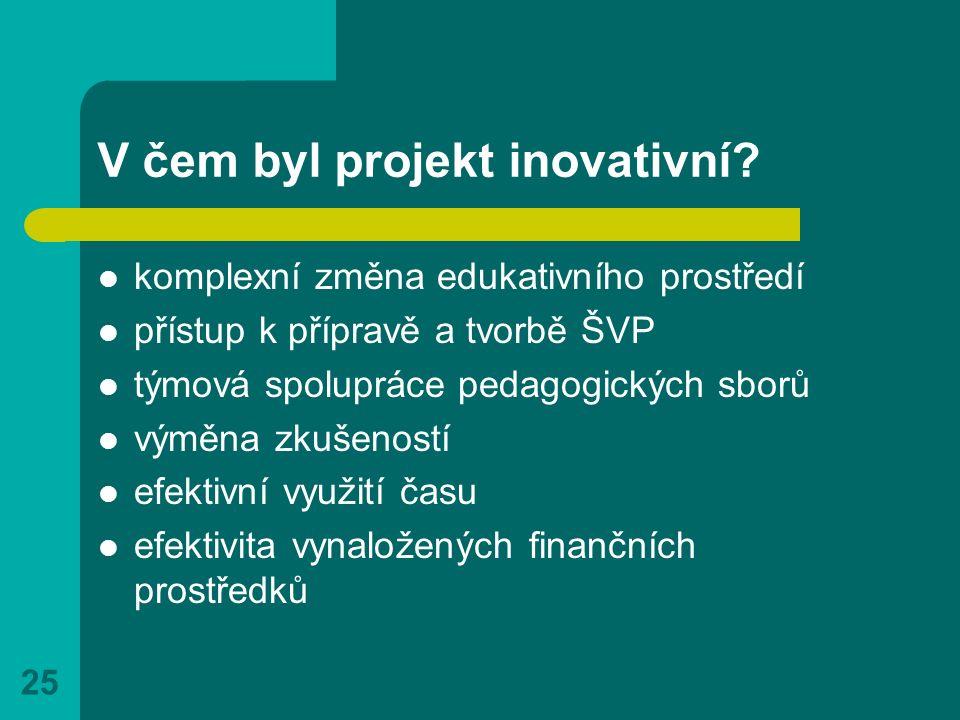25 V čem byl projekt inovativní? komplexní změna edukativního prostředí přístup k přípravě a tvorbě ŠVP týmová spolupráce pedagogických sborů výměna z
