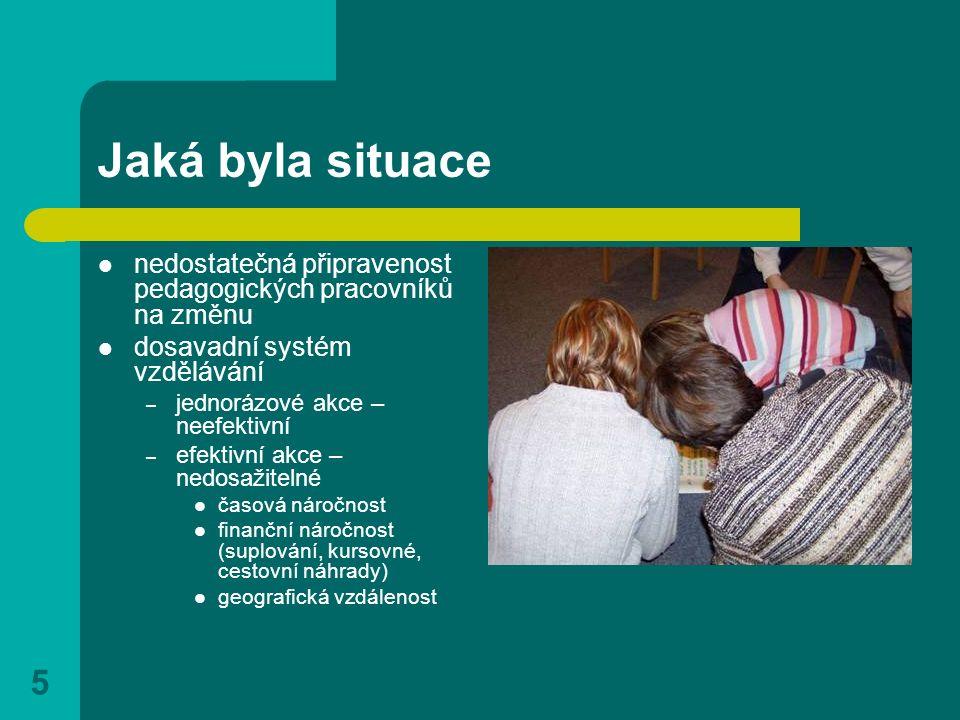 5 Jaká byla situace nedostatečná připravenost pedagogických pracovníků na změnu dosavadní systém vzdělávání – jednorázové akce – neefektivní – efektiv