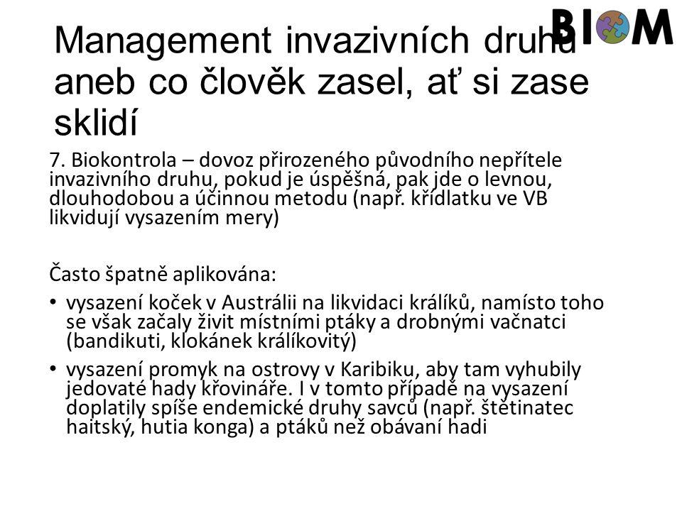 Management invazivních druhů aneb co člověk zasel, ať si zase sklidí 7. Biokontrola – dovoz přirozeného původního nepřítele invazivního druhu, pokud j