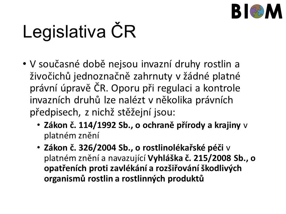 Legislativa ČR V současné době nejsou invazní druhy rostlin a živočichů jednoznačně zahrnuty v žádné platné právní úpravě ČR. Oporu při regulaci a kon