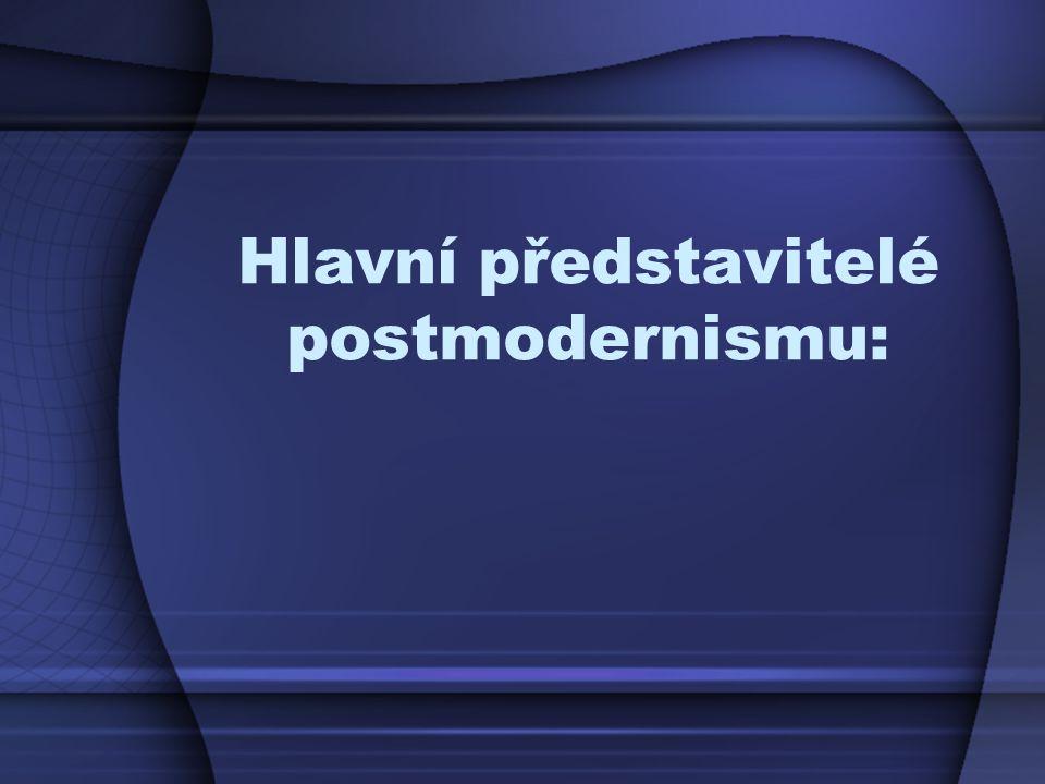 Hlavní představitelé postmodernismu: