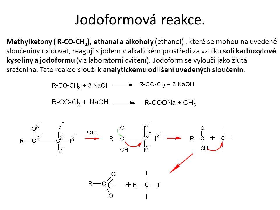 Jodoformová reakce. Methylketony ( R-CO-CH 3 ), ethanal a alkoholy (ethanol), které se mohou na uvedené sloučeniny oxidovat, reagují s jodem v alkalic
