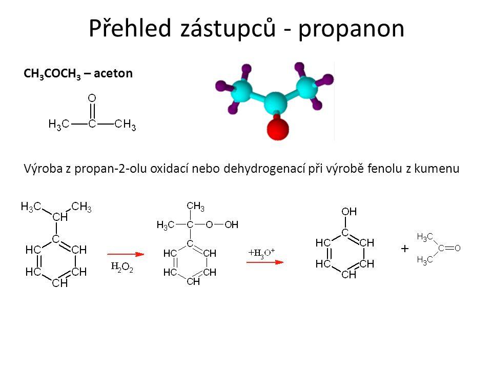 Přehled zástupců - propanon CH 3 COCH 3 – aceton Výroba z propan-2-olu oxidací nebo dehydrogenací při výrobě fenolu z kumenu