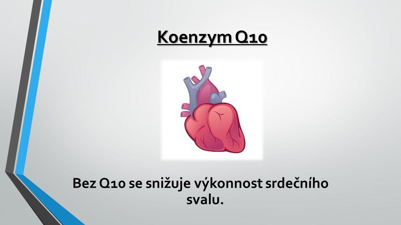 Koenzym Q10 Bez Q10 se snižuje výkonnost srdečního svalu.