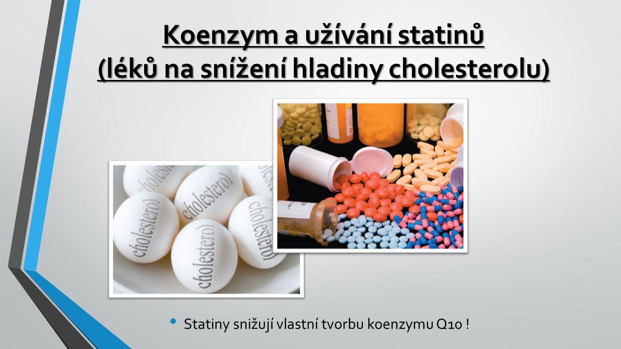 Koenzym a užívání statinů (léků na snížení hladiny cholesterolu) Statiny snižují vlastní tvorbu koenzymu Q10 !
