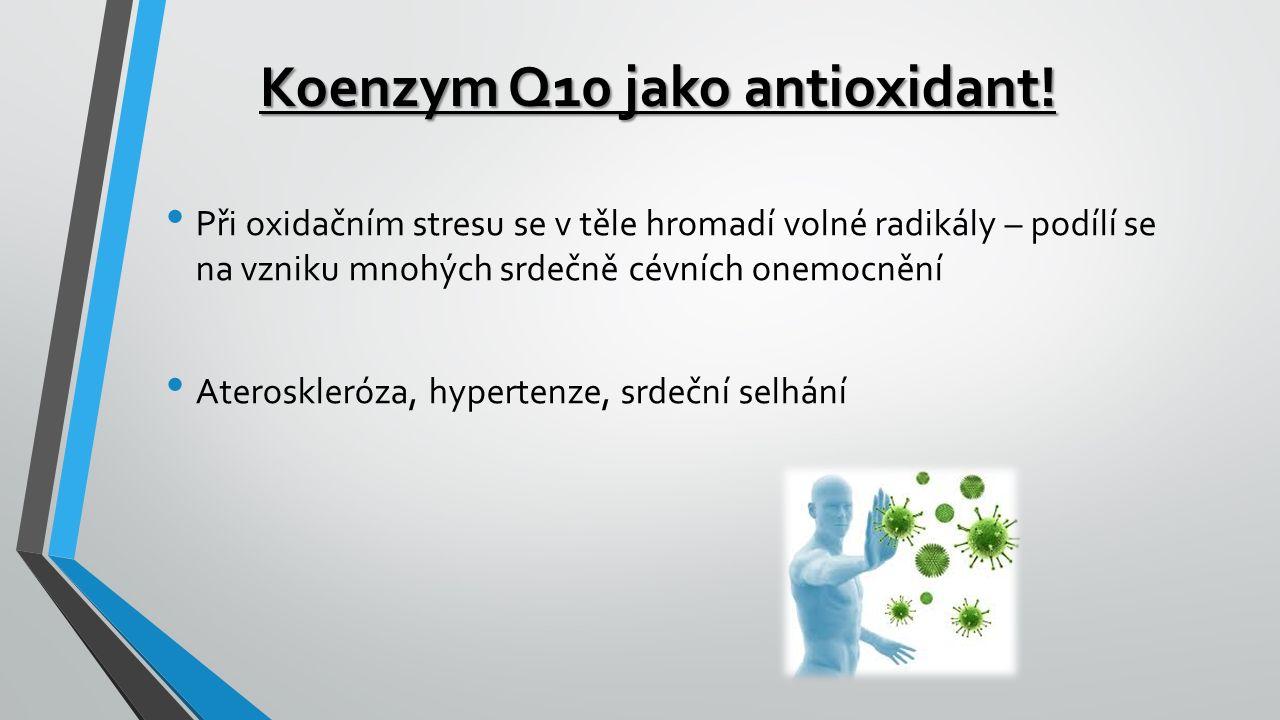 Koenzym Q10 jako antioxidant! Při oxidačním stresu se v těle hromadí volné radikály – podílí se na vzniku mnohých srdečně cévních onemocnění Ateroskle