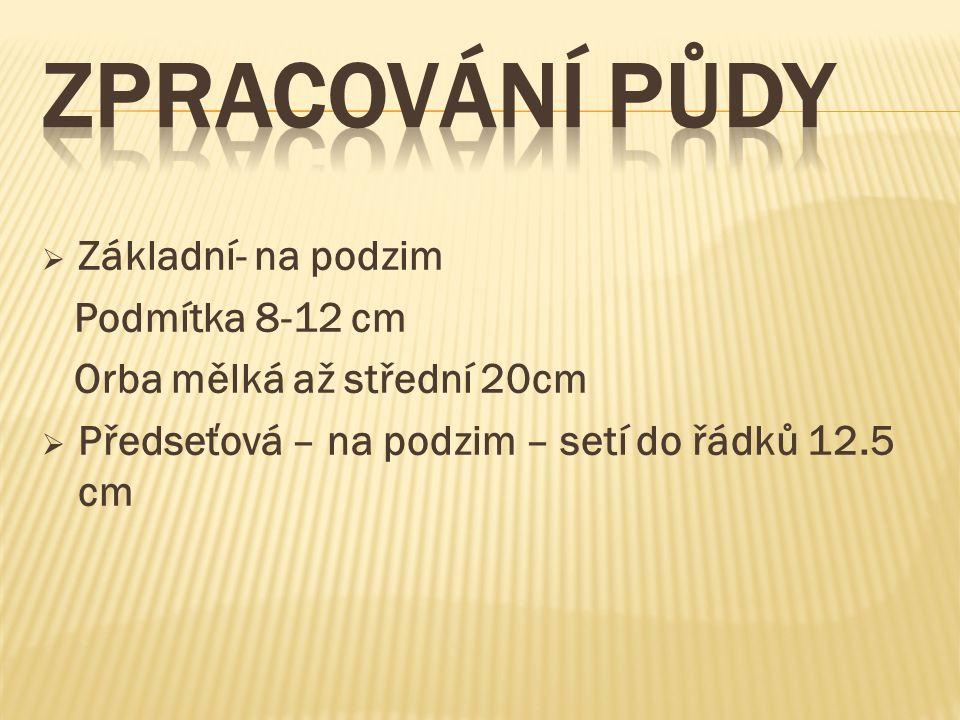  Základní- na podzim Podmítka 8-12 cm Orba mělká až střední 20cm  Předseťová – na podzim – setí do řádků 12.5 cm