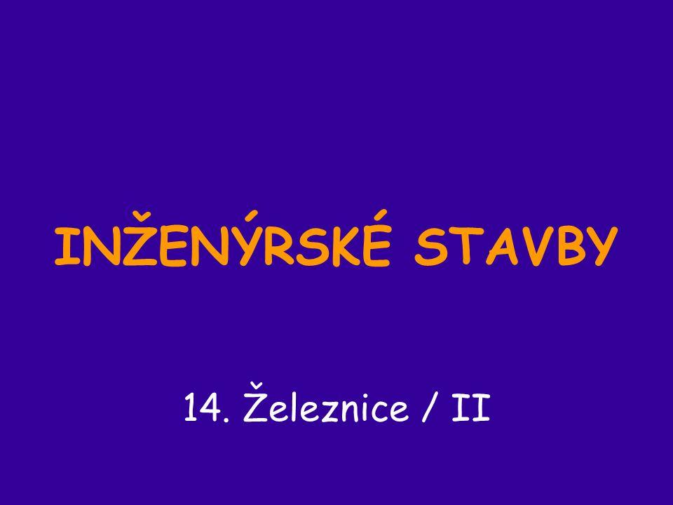 INŽENÝRSKÉ STAVBY 14. Železnice / II