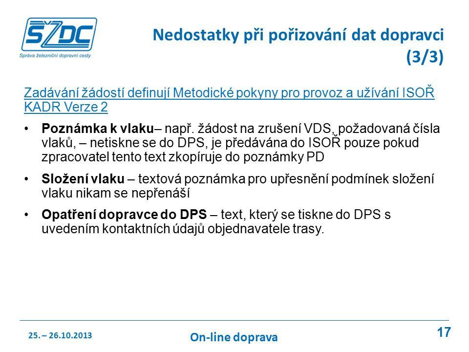 17 Nedostatky při pořizování dat dopravci (3/3) Zadávání žádostí definují Metodické pokyny pro provoz a užívání ISOŘ KADR Verze 2 Poznámka k vlaku– např.