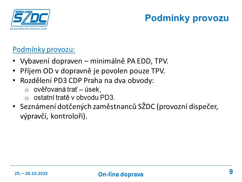 9 Podmínky provozu Podmínky provozu: Vybavení dopraven – minimálně PA EDD, TPV.