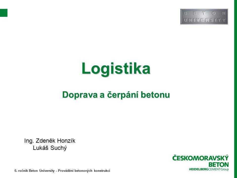 Logistika Doprava a čerpání betonu Ing. Zdeněk Honzík Lukáš Suchý 6.