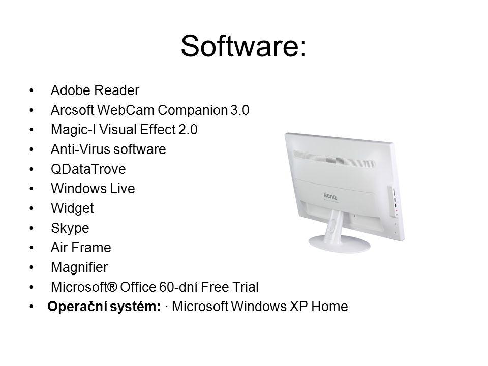 Software: Adobe Reader Arcsoft WebCam Companion 3.0 Magic-I Visual Effect 2.0 Anti-Virus software QDataTrove Windows Live Widget Skype Air Frame Magnifier Microsoft® Office 60-dní Free Trial Operační systém: · Microsoft Windows XP Home