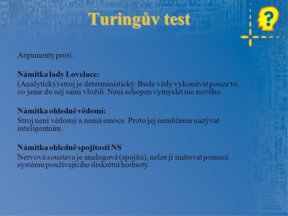 Turingův test Turingovy odpovědi: Námitka lady Lovelace: Pokud pracuji s počítači, dokáží mne každý den překvapit něčím novým.