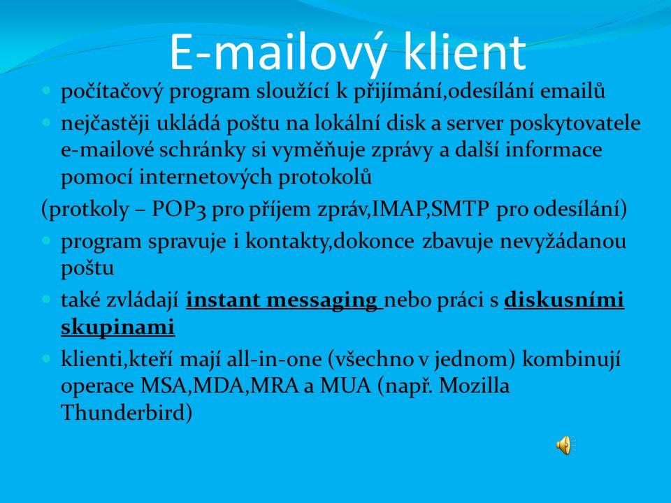 Mail User Agent (MUA) - řídí e-maily připojuje se k poštovní schránce,kde byl přenesen e-mail a uložen v příslušném formátu poskytuje základní uživatelské rozhraní vykonávat úlohy s poštou nemůže ale posílat a přijímat pošty Mail Submission Agent (MSA) – program,který přijímá elektronickou poštu Mail Delivery Agent (MDA) – program,který doručuje zprávy elektronické pošty Mail Retrieval Agent (MRA) - aplikace,která načítá a stahuje e- maily ze vdáleného poštovního serveru