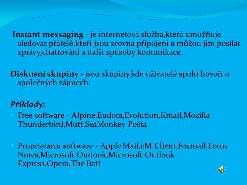 Instant messaging - je internetová služba,která umožňuje sledovat přátelé,kteří jsou zrovna připojeni a můžou jim posílat zprávy,chattování a další způsoby komunikace.