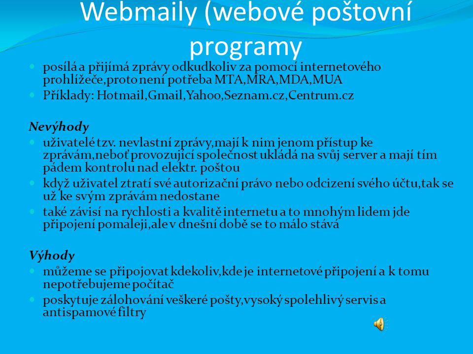 Webmaily (webové poštovní programy posílá a přijímá zprávy odkudkoliv za pomocí internetového prohlížeče,proto není potřeba MTA,MRA,MDA,MUA Příklady: Hotmail,Gmail,Yahoo,Seznam.cz,Centrum.cz Nevýhody uživatelé tzv.