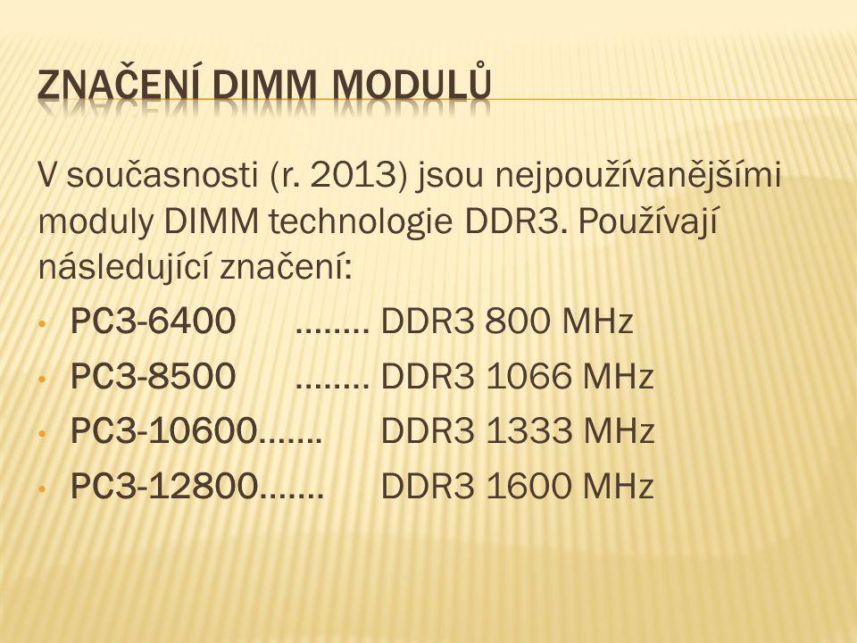 V současnosti (r. 2013) jsou nejpoužívanějšími moduly DIMM technologie DDR3.
