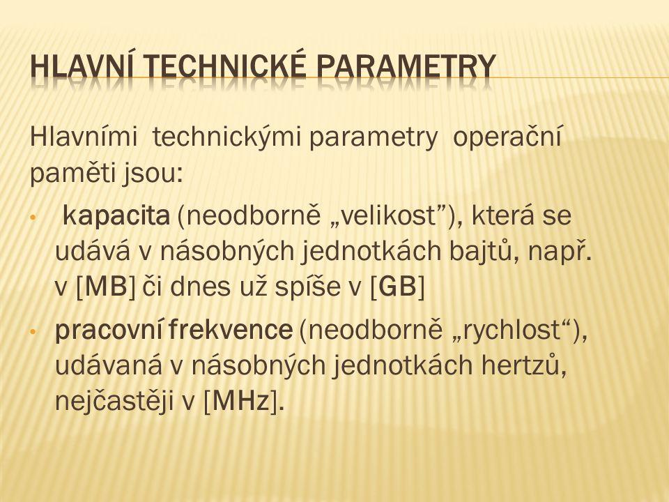 """Hlavními technickými parametry operační paměti jsou: kapacita (neodborně """"velikost ), která se udává v násobných jednotkách bajtů, např."""