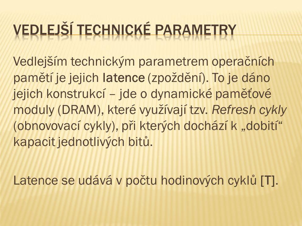 Vedlejším technickým parametrem operačních pamětí je jejich latence (zpoždění).
