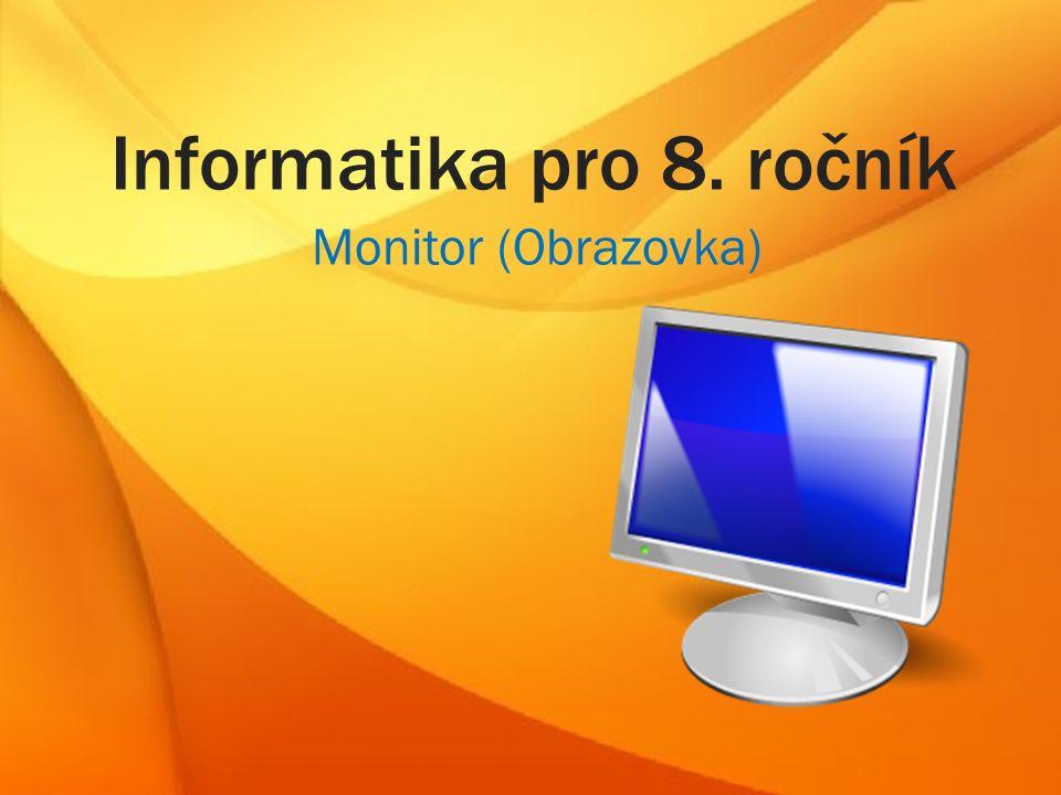 Informatika pro 8. ročník Monitor (Obrazovka)