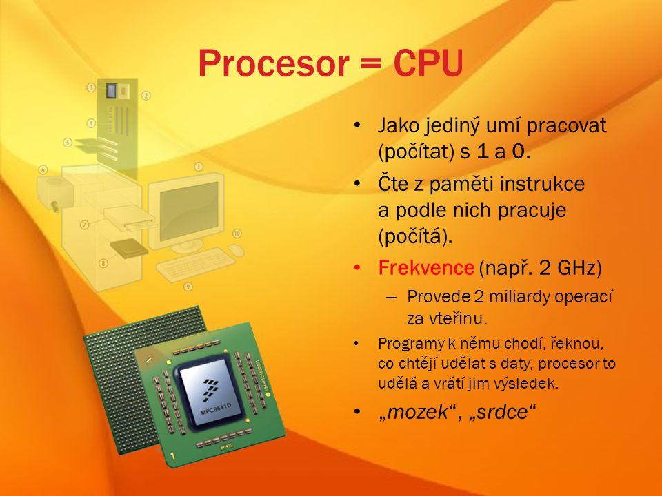 Procesor = CPU Jako jediný umí pracovat (počítat) s 1 a 0.
