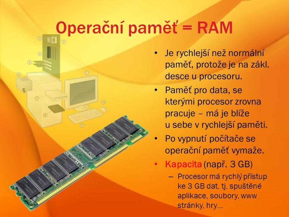 Operační paměť = RAM Je rychlejší než normální paměť, protože je na zákl.