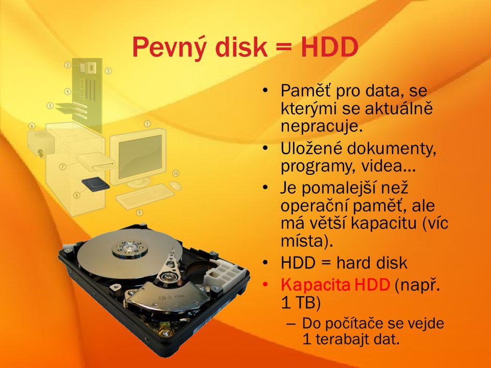Pevný disk = HDD Paměť pro data, se kterými se aktuálně nepracuje.