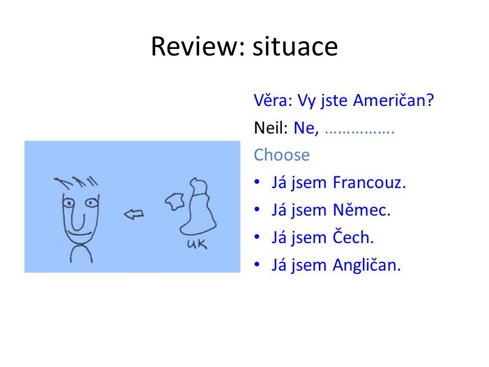 Review: situace Věra: Vy jste Američan. Neil: Ne, …………….