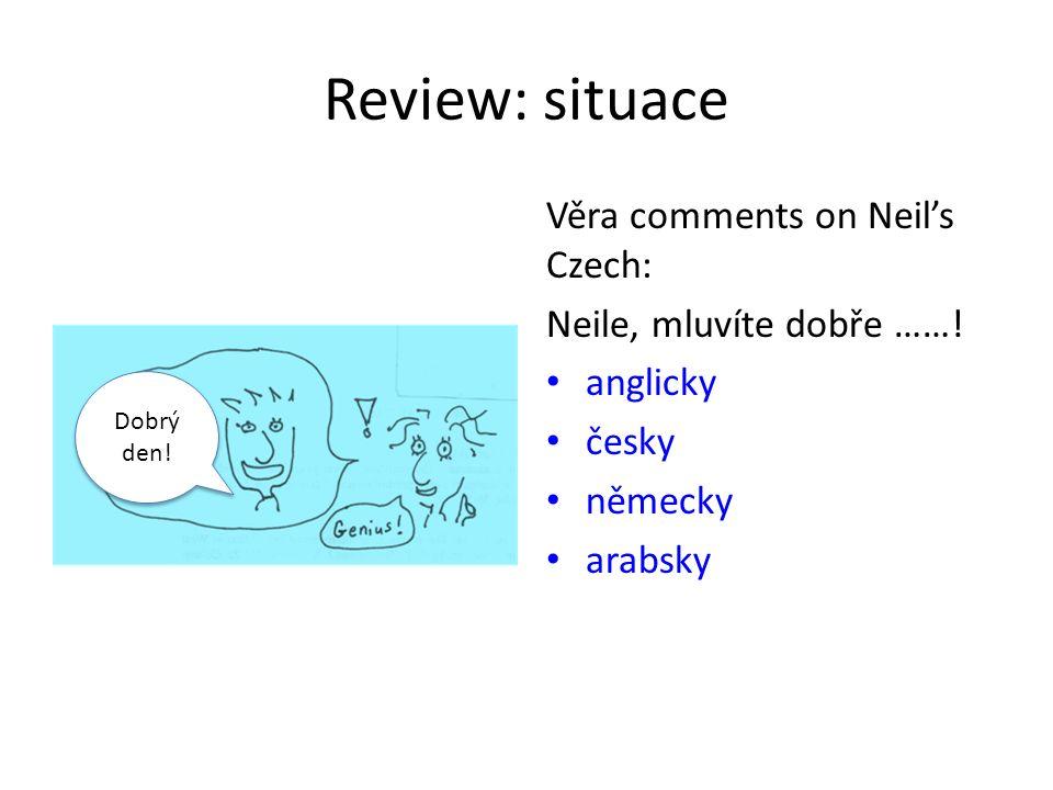 Věra comments on Neil's Czech: Neile, mluvíte dobře ……! anglicky česky německy arabsky Dobrý den!