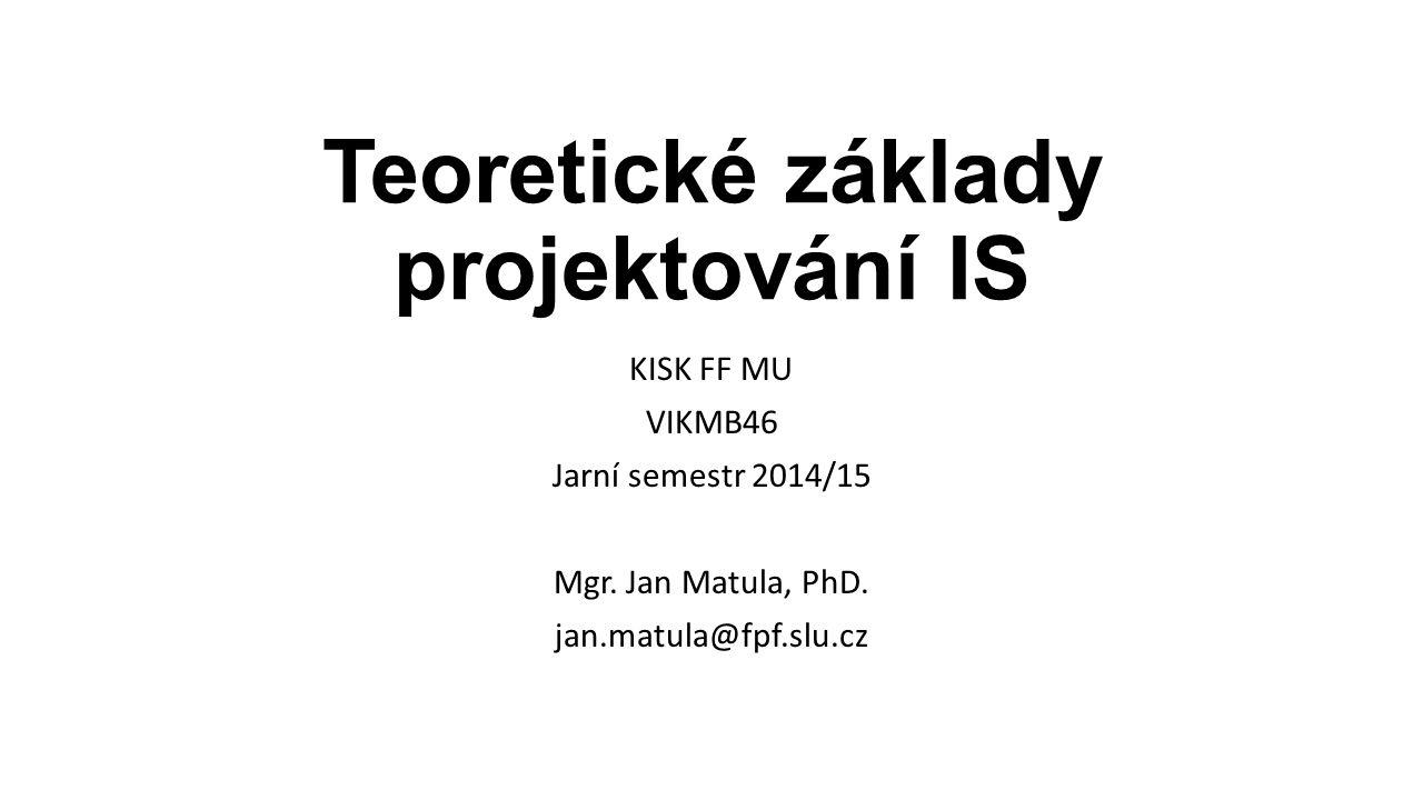 Teoretické základy projektování IS KISK FF MU VIKMB46 Jarní semestr 2014/15 Mgr.