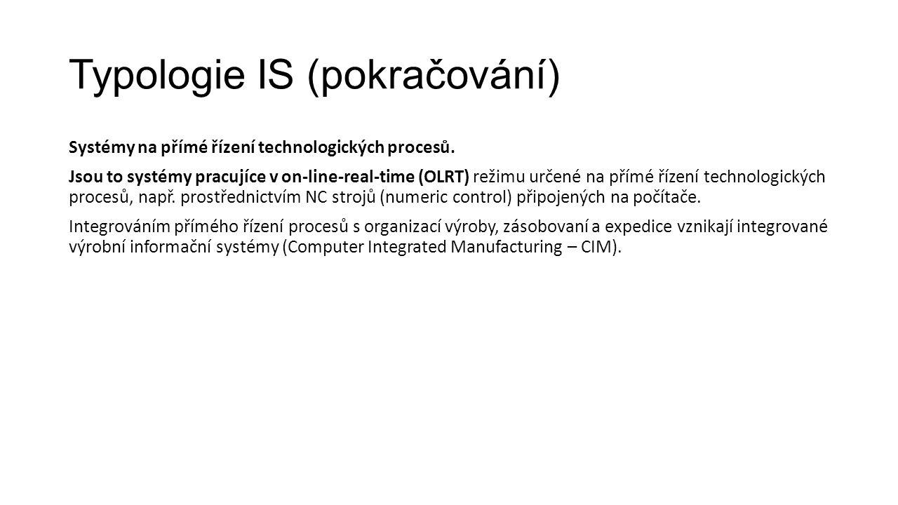 Typologie IS (pokračování) Systémy na přímé řízení technologických procesů.