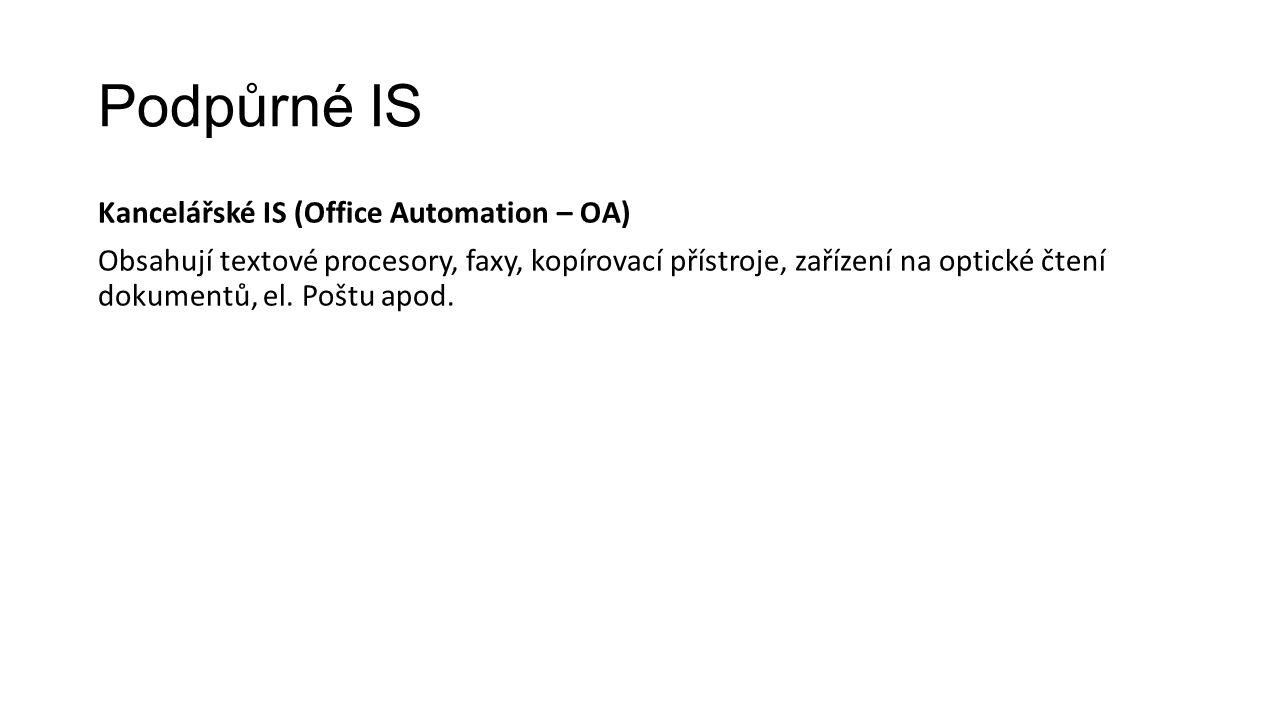 Podpůrné IS Kancelářské IS (Office Automation – OA) Obsahují textové procesory, faxy, kopírovací přístroje, zařízení na optické čtení dokumentů, el.