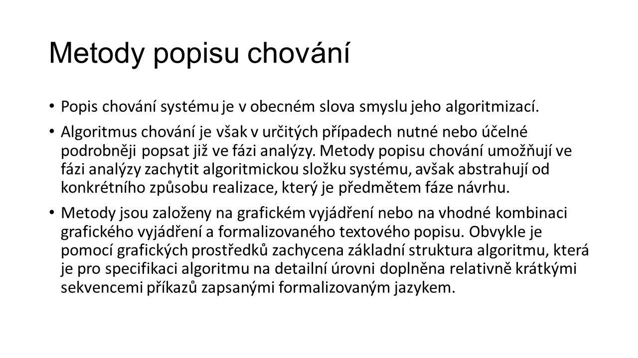 Metody popisu chování Popis chování systému je v obecném slova smyslu jeho algoritmizací.