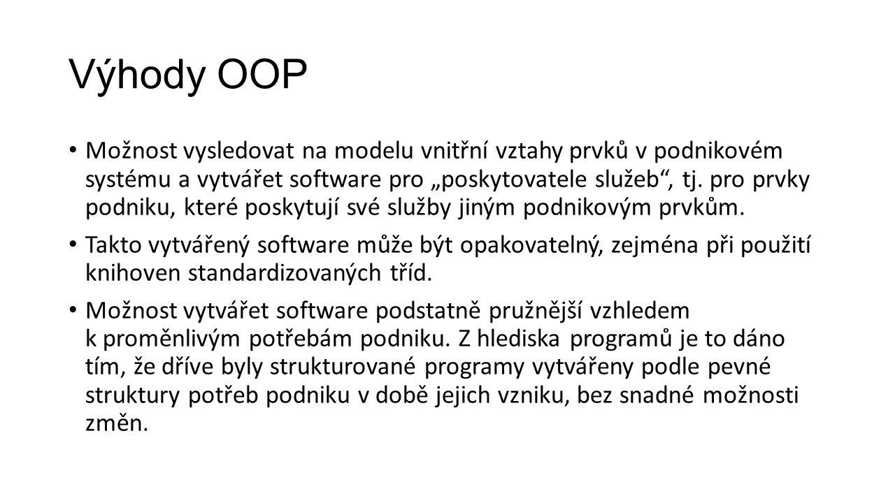 """Výhody OOP Možnost vysledovat na modelu vnitřní vztahy prvků v podnikovém systému a vytvářet software pro """"poskytovatele služeb , tj."""