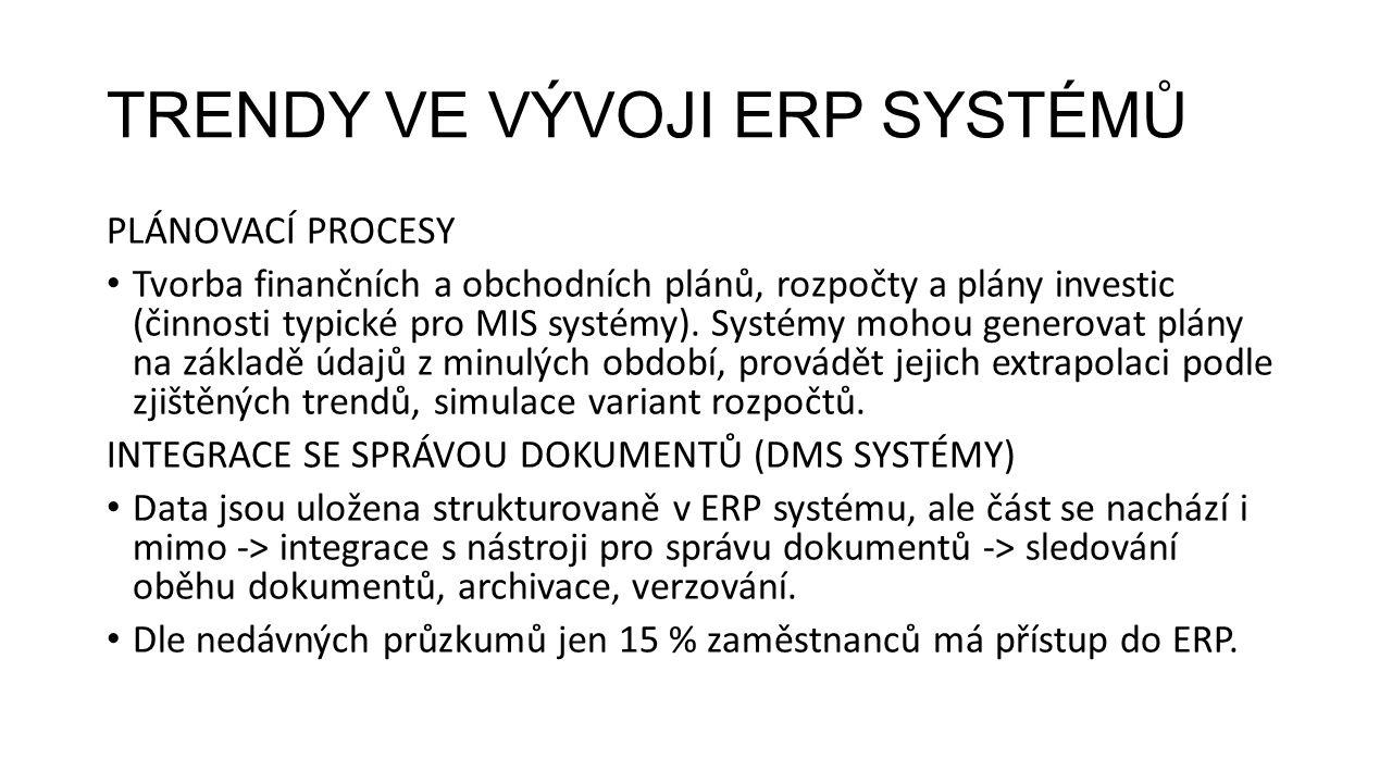 TRENDY VE VÝVOJI ERP SYSTÉMŮ PLÁNOVACÍ PROCESY Tvorba finančních a obchodních plánů, rozpočty a plány investic (činnosti typické pro MIS systémy).