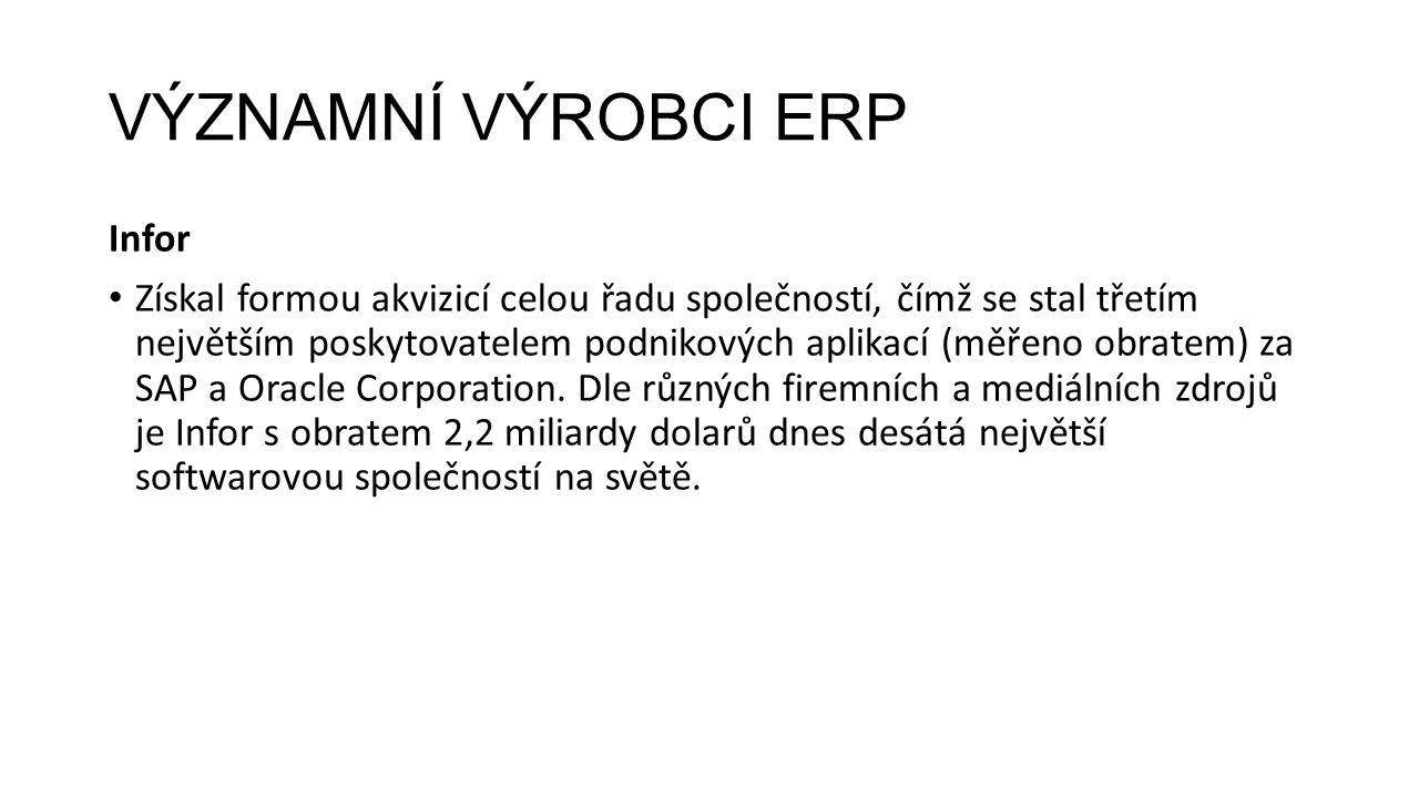 VÝZNAMNÍ VÝROBCI ERP Infor Získal formou akvizicí celou řadu společností, čímž se stal třetím největším poskytovatelem podnikových aplikací (měřeno obratem) za SAP a Oracle Corporation.