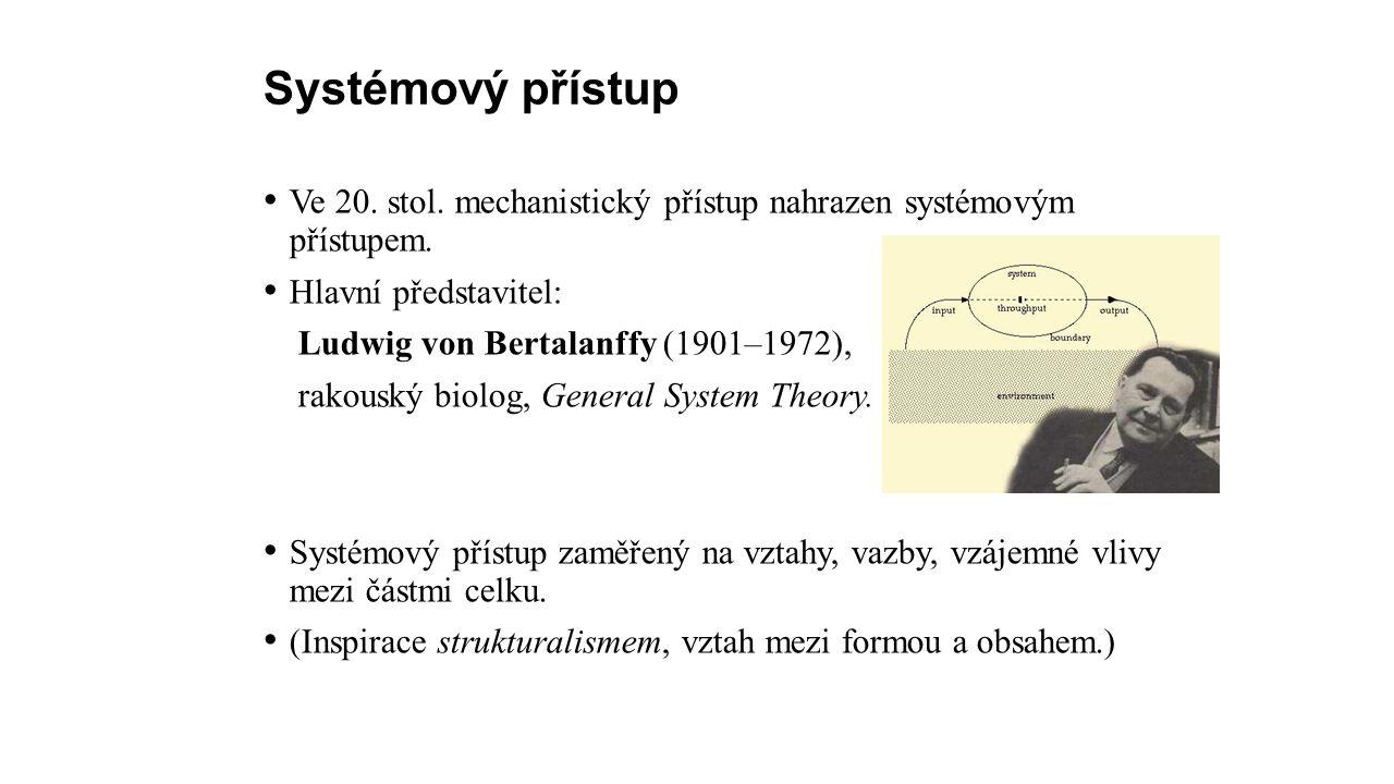 Systémový přístup Ve 20. stol. mechanistický přístup nahrazen systémovým přístupem.