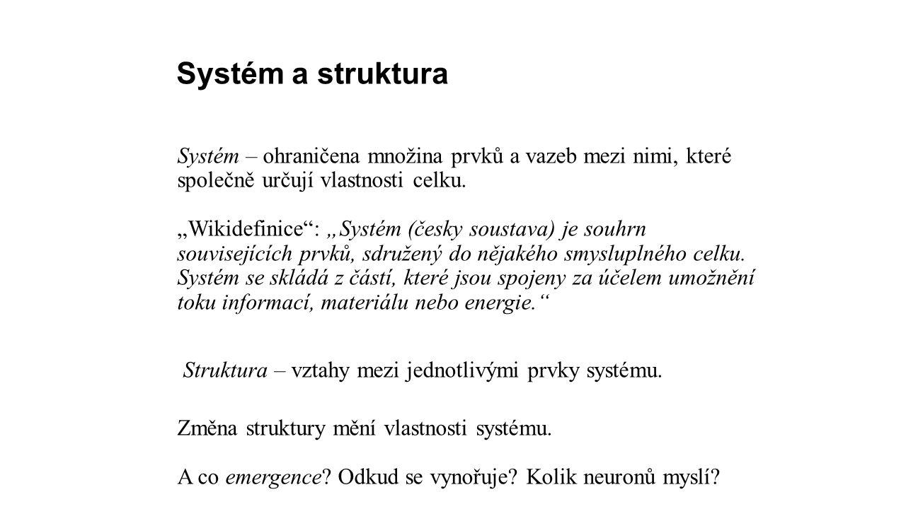 Systém a struktura Systém – ohraničena množina prvků a vazeb mezi nimi, které společně určují vlastnosti celku.