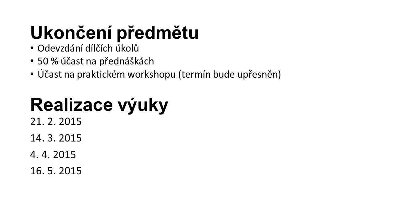 Ukončení předmětu Odevzdání dílčích úkolů 50 % účast na přednáškách Účast na praktickém workshopu (termín bude upřesněn) Realizace výuky 21.