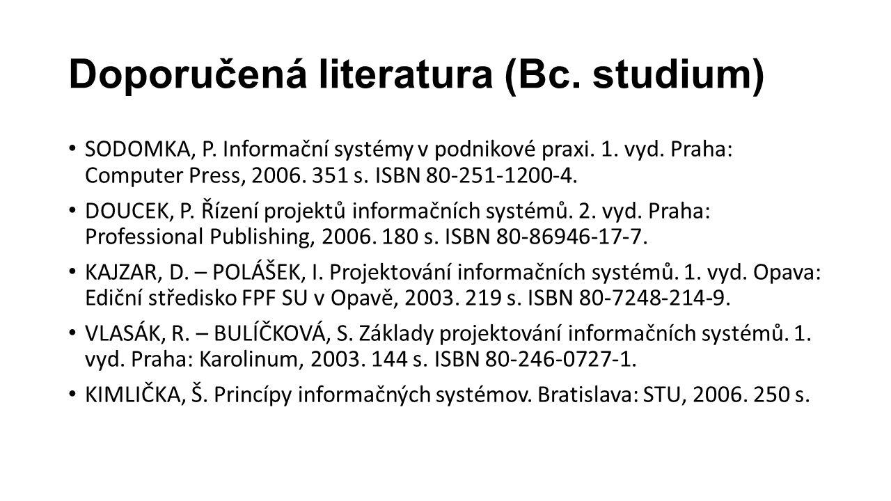 Doporučená literatura (Bc. studium) SODOMKA, P. Informační systémy v podnikové praxi.