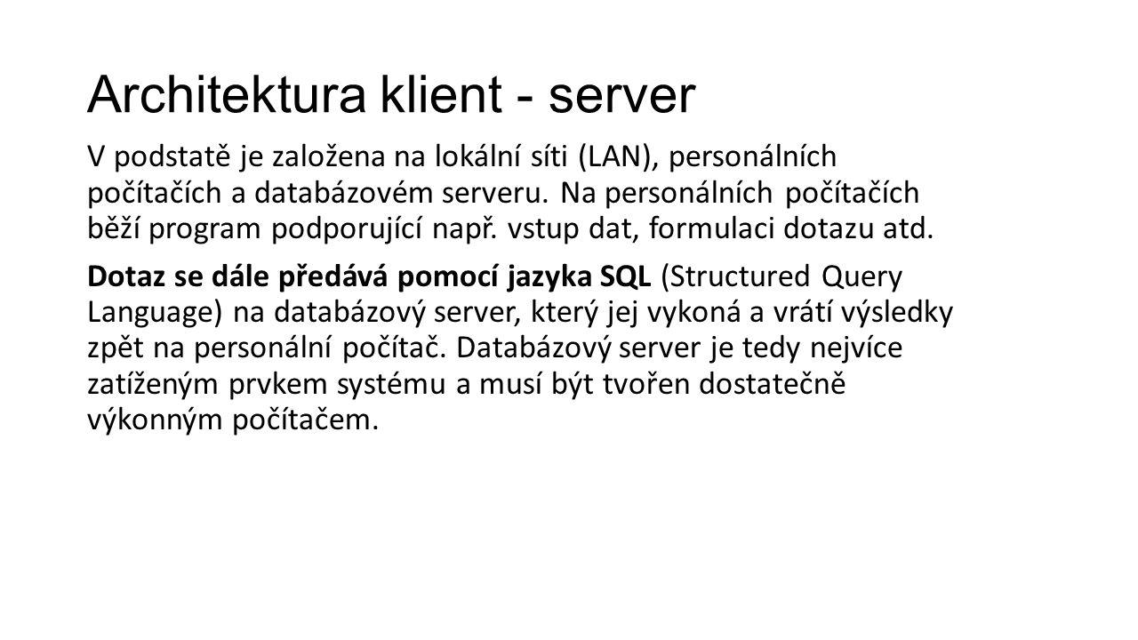 Architektura klient - server V podstatě je založena na lokální síti (LAN), personálních počítačích a databázovém serveru.