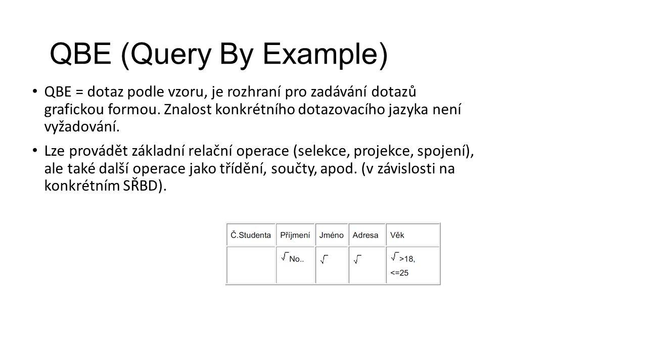 QBE (Query By Example) QBE = dotaz podle vzoru, je rozhraní pro zadávání dotazů grafickou formou.