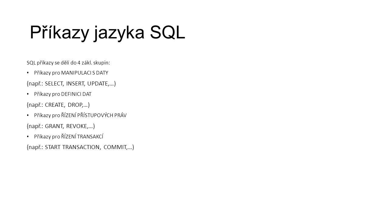 Příkazy jazyka SQL SQL příkazy se dělí do 4 zákl.