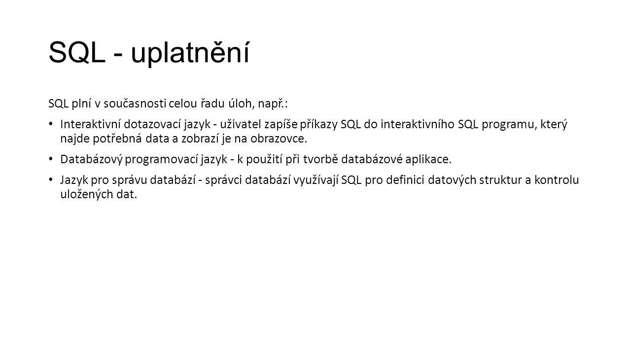SQL - uplatnění SQL plní v současnosti celou řadu úloh, např.: Interaktivní dotazovací jazyk - uživatel zapíše příkazy SQL do interaktivního SQL programu, který najde potřebná data a zobrazí je na obrazovce.